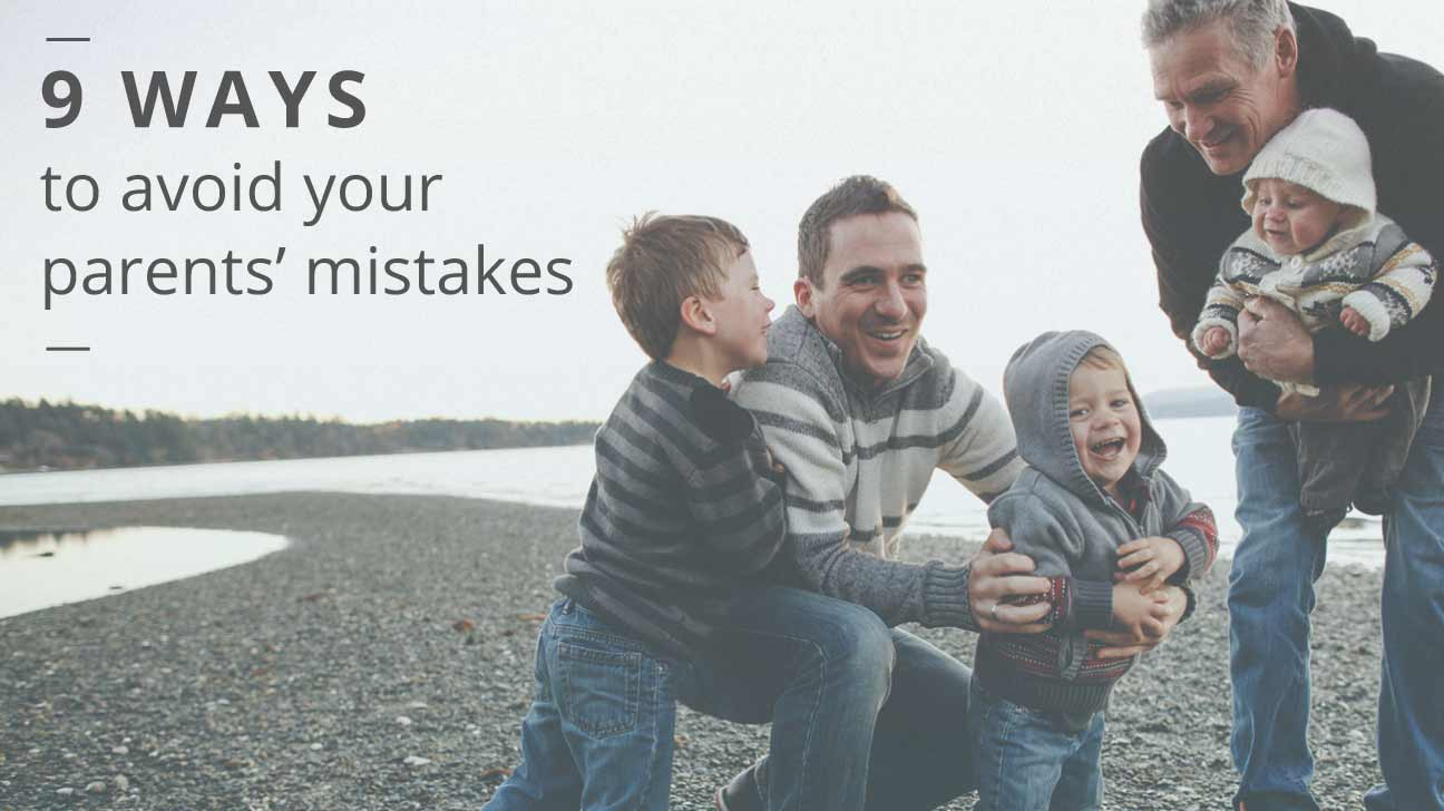 9 Ways to Avoid Parenting Mistakes Your Parents Made